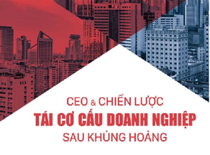 CEO & CHIẾN LƯỢC TÁI CƠ CẤU DOANH NGHIỆP SAU KHỦNG HOẢNG